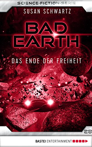 Bad Earth 28 - Science-Fiction-Serie: Das Ende der Freiheit (Die Serie für Science-Fiction-Fans)