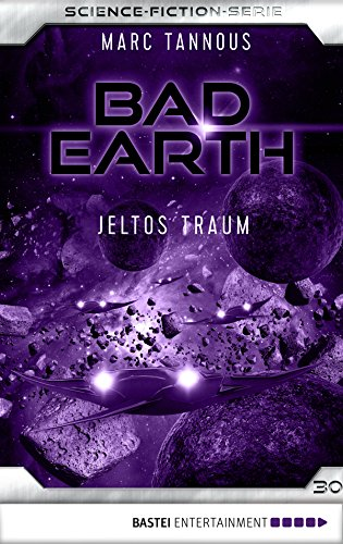 Bad Earth 30 - Science-Fiction-Serie: Jeltos Traum (Die Serie für Science-Fiction-Fans)