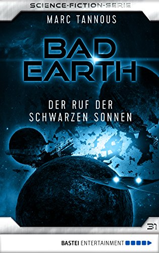 Bad Earth 31 - Science-Fiction-Serie: Der Ruf der Schwarzen Sonnen (Die Serie für Science-Fiction-Fans)