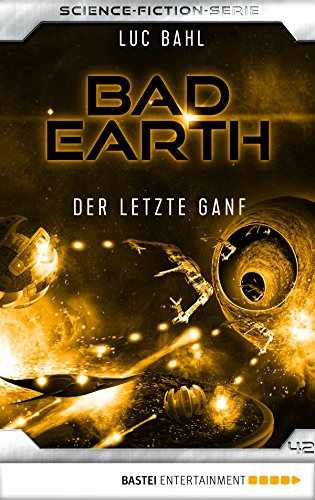 Bad Earth 42 - Science-Fiction-Serie: Der letzte Ganf (Die Serie für Science-Fiction-Fans)