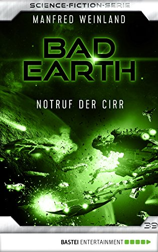 Bad Earth 39 - Science-Fiction-Serie: Notruf der Cirr (Die Serie für Science-Fiction-Fans)