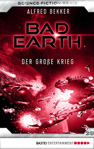 Bad Earth 38 - Science-Fiction-Serie: Der große Krieg (Die Serie für Science-Fiction-Fans)