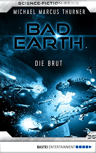 Bad Earth 36 - Science-Fiction-Serie: Die Brut (Die Serie für Science-Fiction-Fans)