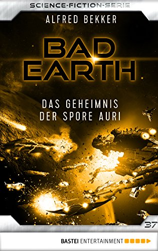 Bad Earth 37 - Science-Fiction-Serie: Das Geheimnis der Spore Auri (Die Serie für Science-Fiction-Fans)