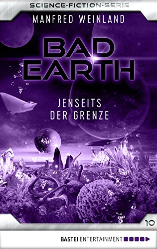 Bad Earth 10 - Science-Fiction-Serie: Jenseits der Grenze (Die Serie für Science-Fiction-Fans)