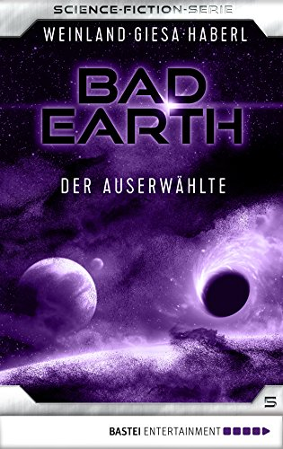 Bad Earth 05 - Science-Fiction-Serie: Der Auserwählte (Die Serie für Science-Fiction-Fans)