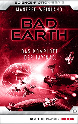 Bad Earth 13 - Science-Fiction-Serie: Das Komplott der Jay'nac (Die Serie für Science-Fiction-Fans)