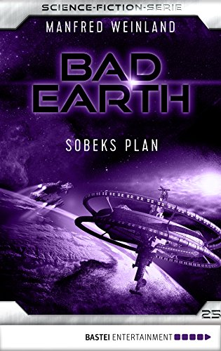 Bad Earth 25 - Science-Fiction-Serie: Sobeks Plan (Die Serie für Science-Fiction-Fans)