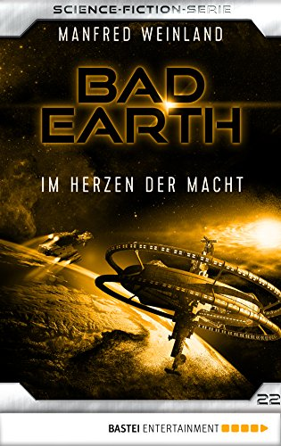 Bad Earth 22 - Science-Fiction-Serie: Im Herzen der Macht (Die Serie für Science-Fiction-Fans)