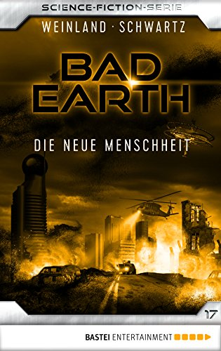 Bad Earth 17 - Science-Fiction-Serie: Die neue Menschheit (Die Serie für Science-Fiction-Fans)
