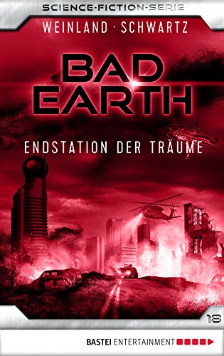 Bad Earth 18 - Science-Fiction-Serie: Endstation der Träume (Die Serie für Science-Fiction-Fans)
