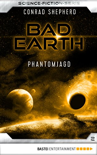 Bad Earth 02 - Science-Fiction-Serie: Phantomjagd (Die Serie für Science-Fiction-Fans)
