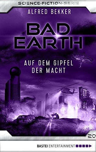 Bad Earth 20 - Science-Fiction-Serie: Auf dem Gipfel der Macht (Die Serie für Science-Fiction-Fans)