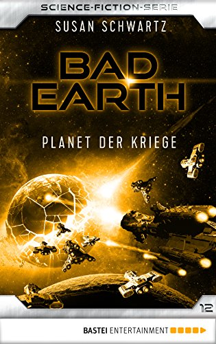 Bad Earth 12 - Science-Fiction-Serie: Planet der Kriege (Die Serie für Science-Fiction-Fans)