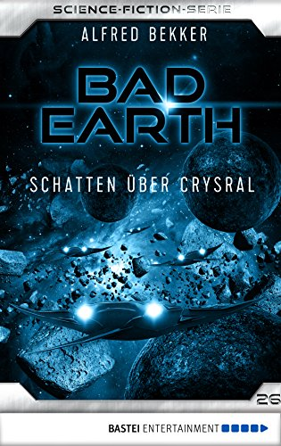 Bad Earth 26 - Science-Fiction-Serie: Schatten über Crysral (Die Serie für Science-Fiction-Fans)