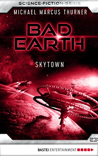 Bad Earth 23 - Science-Fiction-Serie: Skytown (Die Serie für Science-Fiction-Fans)