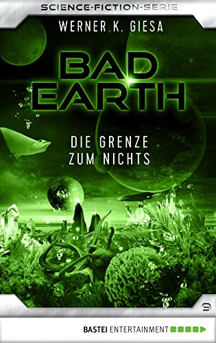 Bad Earth 09 - Science-Fiction-Serie: Die Grenze zum Nichts (Die Serie für Science-Fiction-Fans)
