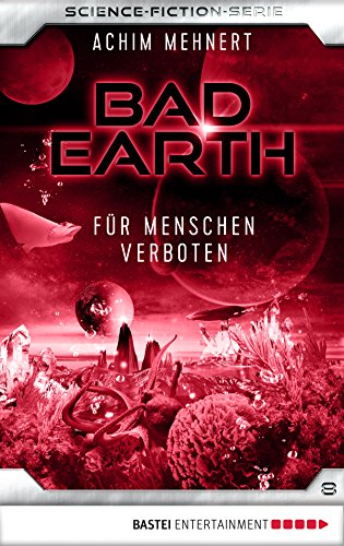 Bad Earth 08 - Science-Fiction-Serie: Für Menschen verboten (Die Serie für Science-Fiction-Fans)