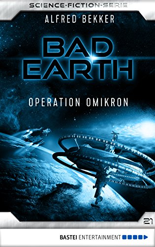 Bad Earth 21 - Science-Fiction-Serie: Operation Omikron (Die Serie für Science-Fiction-Fans)