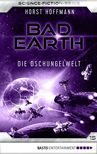 Bad Earth 15 - Science-Fiction-Serie: Die Dschungelwelt (Die Serie für Science-Fiction-Fans)