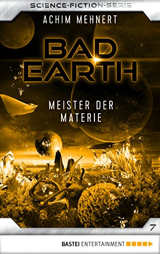 Bad Earth 07 - Science-Fiction-Serie: Meister der Materie (Die Serie für Science-Fiction-Fans)